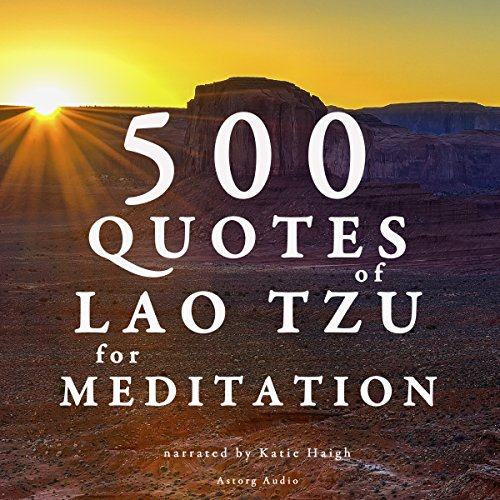 500 quotes of Lao Tsu for meditation                   By:                                                                                                                                 Tzu Lao                               Narrated by:                                                                                                                                 Katie Haigh                      Length: 1 hr and 36 mins     1 rating     Overall 5.0