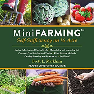 Mini Farming     Self-Sufficiency on 1/4 Acre              By:                                                                                                                                 Brett L. Markham                               Narrated by:                                                                                                                                 Christopher Solimene                      Length: 9 hrs and 14 mins     38 ratings     Overall 4.1