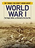 101 Things You Didn't Know about World War I: The People, Battles, and Aftermath of the Great War (English Edition)