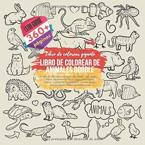 Libro de colorear de animales Doodle. Libro de colorear gigante. Más de 360 temas incluyen: Bee Happy, Joy, Magic, Island, Herramientas de escritorio, ... rápida, Huevos, Gente, Fútbol, Ecología y más