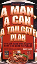 A Man, A Can, A Tailgate Plan: 50 Easy Game-Time Recipes That Are Sure to Please