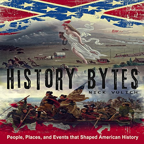 History Bytes: 37 People, Places, and Events that Shaped American History audiobook cover art
