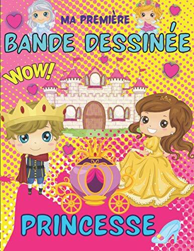 Ma première bande dessinée Princesse: 110 planches avec des cases de BD à remplir pour créer ta propre bande dessinée | idée cadeau pour filles