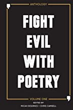 Fight Evil with Poetry - Anthology Volume One