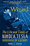 Wizard: The Life and Times of Nikola Tesla:...