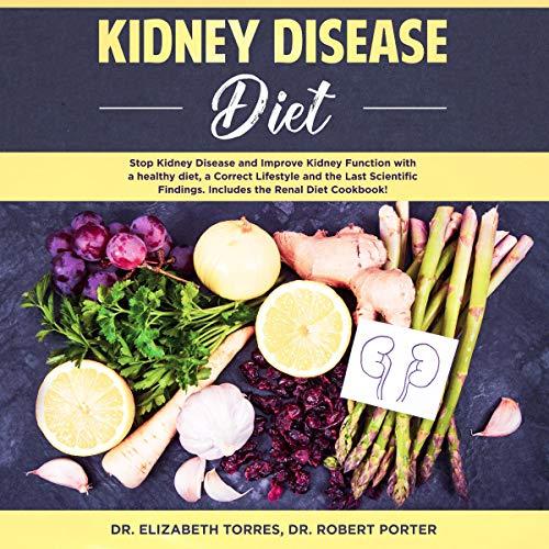 Kidney Disease Diet By Dr Elizabeth Torres Dr Robert Porter Audiobook Audible Com