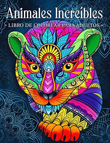 Animales Increíbles: Libro Para Colorear Para Adultos Con Patrones De Animales y Mandalas