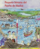 Pequeña historia del Puerto de Huelva: Pequena Historia del Puerto de Huelva (Pequeñas historias)