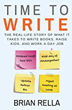 Time To Write: The Real-Life Story of What it Takes to Write Books, Raise Kids, and Work a Day Job