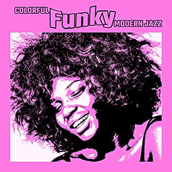 Colorful Funky Modern Jazz: 2020 Selection of Top New Jazz Wave Hits, Freshy Instrumental Melodies and Sounds, Lounge Jazz Music, Future Sounds of Piano, Guitar and Trombone