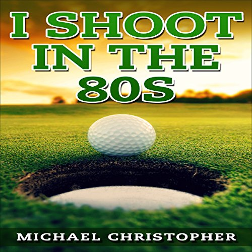 I Shoot in the 80s: How to Succeed at Golf Titelbild