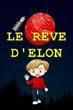 LE REVE D'ELON: Une histoire sur un enfant rêveur qui veut atteindre la planete Mars, la découvrir, puis revenir sur Terre.