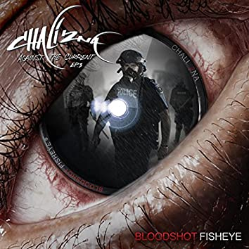 Bloodshot Fisheye - Against the Current EP.3