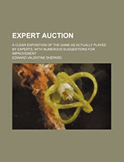 Expert Auction; A Clear Exposition of the Game as Actually Played by Experts, with Numerous Suggestions for Improvement