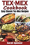 Tex-Mex Cookbook: Easy Classic  Tex-Mex Recipes To Make at Home