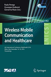 Wireless Mobile Communication and Healthcare: 6th International Conference, MobiHealth 2016, Milan, Italy, November 14-16,...