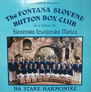 The Fontana Slovene Button Box Club : Moha Micka (Polka); Clevelandski Valcek; Pot S. Triglava (Polka); Down Under Polka; Rozmarin Waltz; Charley's Polka; Sequoia Polka; Trije Muzikantje Polka
