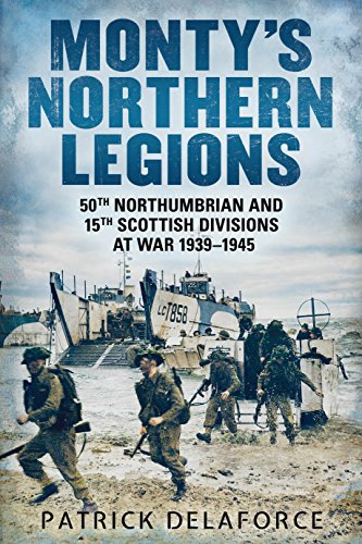Monty's Northern Legions: 50th Northumbrian and 15th Scottish Divisions at War 1939-1945 (English Edition)