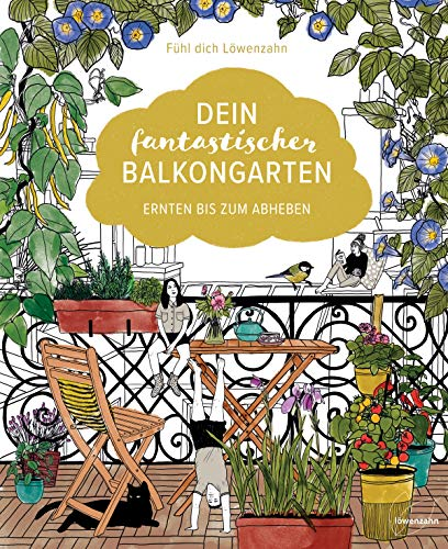 Dein fantastischer Balkongarten: Ernten bis zum Abheben. Kräuter, Blumen, Pilze, knackiges Gemüse und wilde Nützlinge auf deinem Balkon. Alles zu ... sowie viele Gestaltungsideen und DIY Projekte