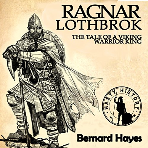 Ragnar Lothbrok: The Tale of a Viking Warrior King cover art