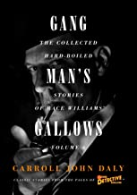 Gangman's Gallows: The Collected Hard-Boiled Stories of Race Williams, Volume 6