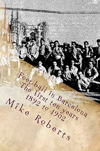 Foot-ball in Barcelona: The first ten years (1892 to 1902) (English Edition)