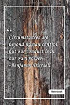 Circumstances are beyond human control, but our conduct is in our own power. -Benjamin Disraeli: Notebook with Unique Wooden Touch power quotes Journal & Notebook Gift Lined notebook 120 Pages