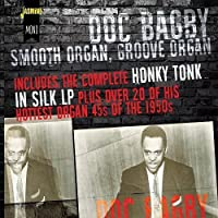 Smooth Organ, Groove Organ - Includes The Complete Honky Tonk In Silk LP Plus Over 20 Of His Hottest Organ 45s Of The 1950s [ORIGINAL RECORDINGS REMASTERED] 2CD SET by Doc Bagby (2016-02-01)