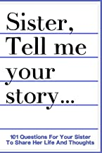 Sister Tell Me Your Story 101 Questions For Your Sister To Share Her Life And Thoughts: Guided Question Journal To Preserv...