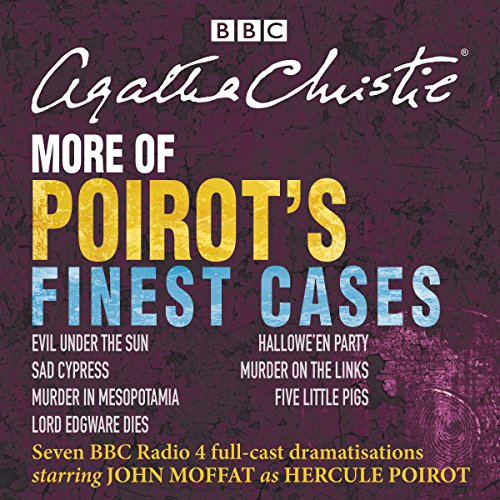 More of Poirot's Finest Cases     Seven Full-Cast BBC Radio Dramatisations              By:                                                                                                                                 Agatha Christie                               Narrated by:                                                                                                                                 full cast,                                                                                        John Moffat                      Length: 13 hrs and 27 mins     607 ratings     Overall 4.8