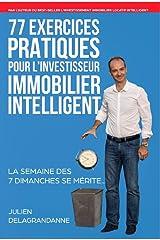 77 Exercices Pratiques pour l'Investisseur Immobilier Intelligent: La semaine des 7 dimanches se mérite... Format Kindle