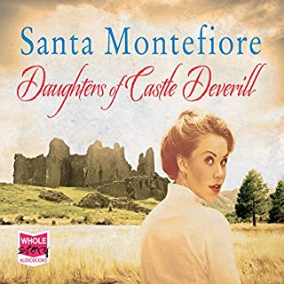 Daughters of Castle Deverill     The Deverill Chronicles, Book 2              By:                                                                                                                                 Santa Montefiore                               Narrated by:                                                                                                                                 Genevieve Swallow                      Length: 18 hrs and 34 mins     129 ratings     Overall 4.6