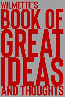 Wilmette's Book of Great Ideas and Thoughts: 150 Page Dotted Grid and individually numbered page Notebook with Colour Soft...