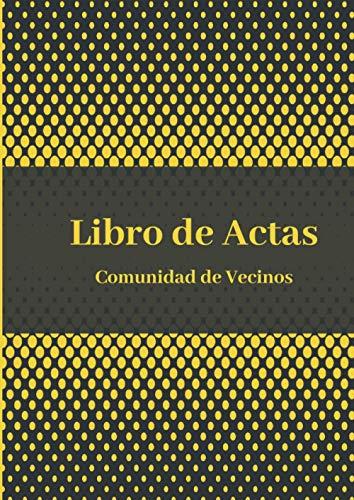Libro de Actas Comunidad de Vecinos: Libro de Actas Para Registrar las Juntas de Vecinos o de Propietarios. Tamaño A4.