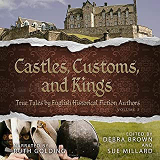 Castles, Customs, and Kings     True Tales by English Historical Fiction Authors, Book 2              By:                                                                                                                                 English Historical Fiction Authors                               Narrated by:                                                                                                                                 Ruth Golding                      Length: 28 hrs and 45 mins     3 ratings     Overall 4.3