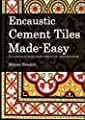 Encaustic Cement Tiles Made-Easy Everything to know about cement tile manufacturing: Encaustic Cement Tiles Made-Easy (Arts & Decoration Book 1)