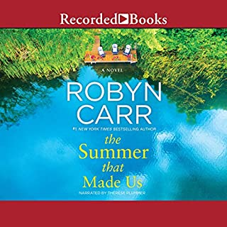 The Summer That Made Us                   By:                                                                                                                                 Robyn Carr                               Narrated by:                                                                                                                                 Therese Plummer                      Length: 10 hrs and 21 mins     1,074 ratings     Overall 4.5