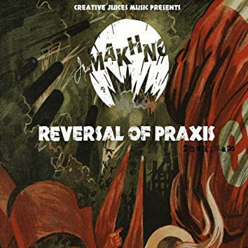Reversal of Praxis