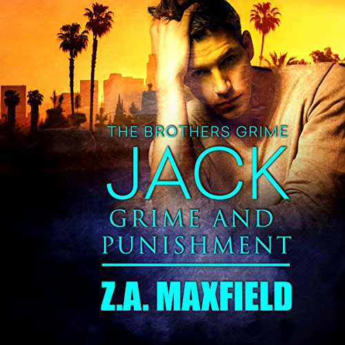Jack: Grime and Punishment     Brothers Grime, Book 1              By:                                                                                                                                 Z. A. Maxfield                               Narrated by:                                                                                                                                 Joe Arden                      Length: 5 hrs and 52 mins     169 ratings     Overall 4.3