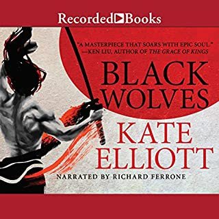 Black Wolves                   Written by:                                                                                                                                 Kate Elliott                               Narrated by:                                                                                                                                 Richard Ferrone                      Length: 28 hrs and 40 mins     4 ratings     Overall 4.0