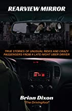 Rearview Mirror: True Stories of Unusual Rides and Crazy Passengers From a Late-Night Uber Driver