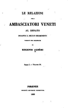 Relazioni Degli Ambasciatori Veneti Al Senato, Raccolte, Annotate - Vol. III