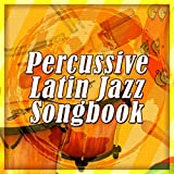 Percussive Latin Jazz Songbook