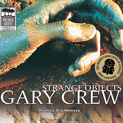 Strange Objects                   By:                                                                                                                                 Gary Crew                               Narrated by:                                                                                                                                 Stig Wemyss                      Length: 6 hrs and 47 mins     7 ratings     Overall 3.4
