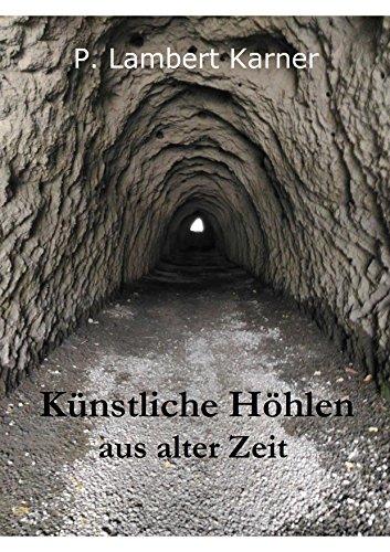 Künstliche Höhlen aus alter Zeit: von P. Lambert Karner