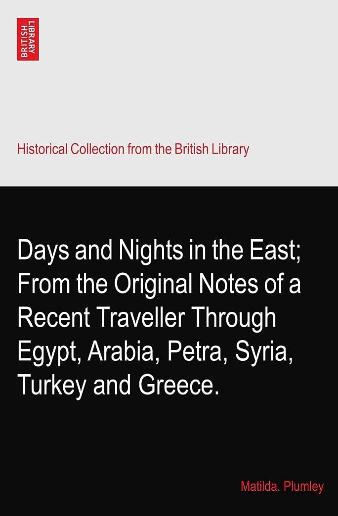 罰する吹雪打ち負かすDays and Nights in the East; From the Original Notes of a Recent Traveller Through Egypt, Arabia, Petra, Syria, Turkey and Greece.