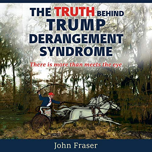 The Truth Behind Trump Derangement Syndrome audiobook cover art