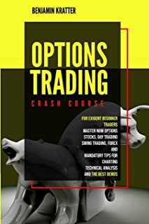 Options Trading Crash Course: For Exigent Beginner Traders. Master Now Options, Stocks, Day Trading, Forex, and Mandatory ...
