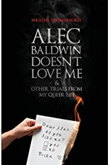 Alec Baldwin Doesn't Love Me and Other Trials from My Queer Life Kindle Edition