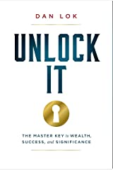 Unlock It: The Master Key to Wealth, Success, and Significance Kindle Edition